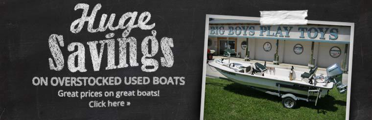 Huge Savings on Overstocked Used Boats: Click here to view the models.