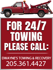 For 24/7 towing please call: Dwayne's Towing & Recovery 205.361.4427