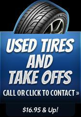 Used Tires and Take Offs: Call or click to contact. $16.95 & up!