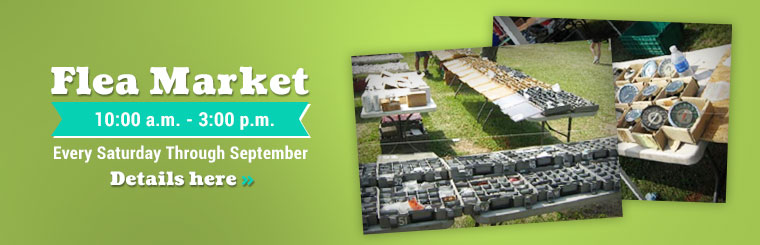 Flea Market: Join us from 10:00 a.m. - 3:00 p.m. every Saturday through September! Click here for details.