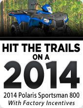 Hit the trails on a 2014 Polaris Sportsman 800 with factory incentives.