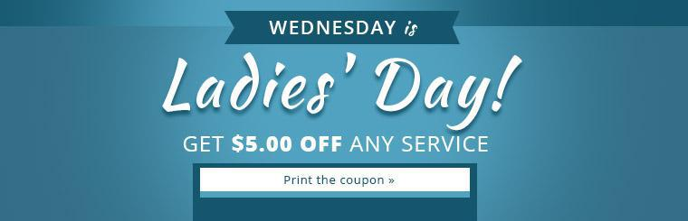 Wednesday is Ladies' Day! Get $5.00 off any service! Click here to print the coupon.