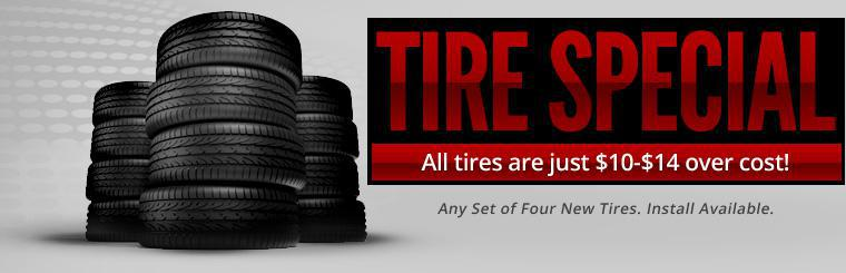 Tire Special: Get new tires at just $10-$14 over cost on each tire! We also have installation available. Click here to shop for tires.