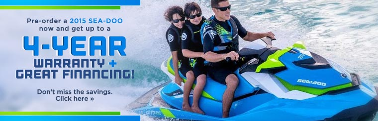Pre-order a 2015 Sea-Doo now and get up to a 4-year warranty plus great financing!