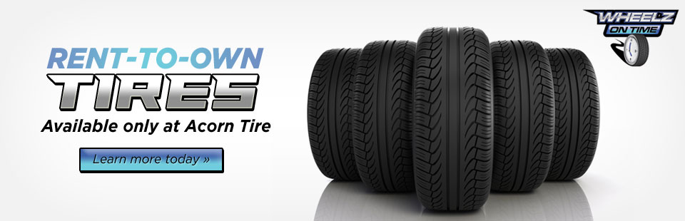 Rent-To-Own Tires: Available only at Acorn Tire! Click here for details.
