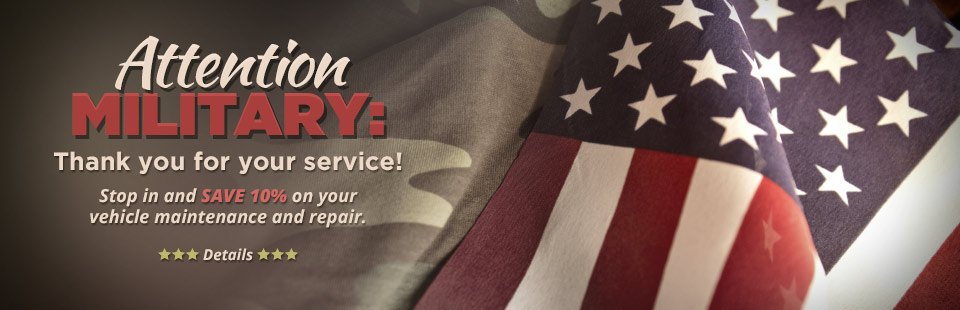 Attention Military: Thank you for your service! Stop in and save 10% on your vehicle maintenance and repair. Click here for details.