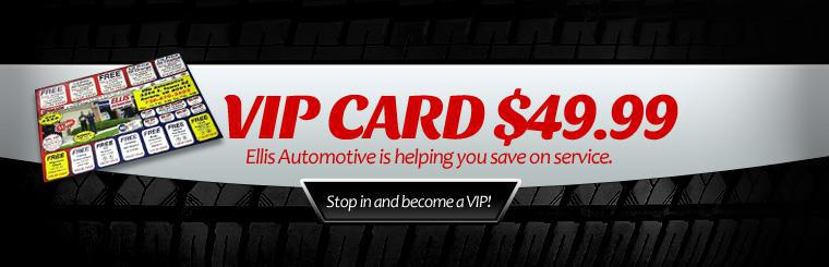 Stop in and save with our VIP card: Only $49.99! Click here to contact us for more information.