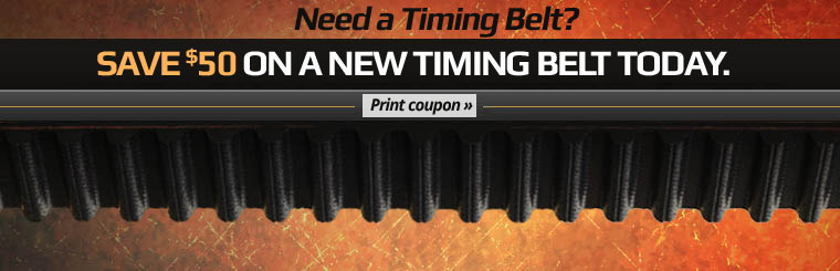 Do you need a timing belt? Click here to print your coupon to save $50 on a new timing belt!