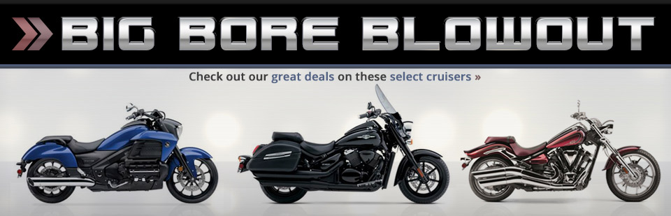 Big Bore Blowout: Click here to check out our great deals on select cruisers!