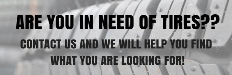 We will help you find the tires you're looking for!