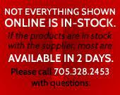 Not everything shown online is in-stock. If the products are in stock with the supplier, most are available in 2 days.  Please call 705.328.2453 with questions.