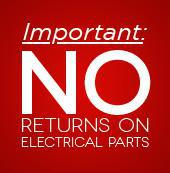 Important: No returns on electrical parts.