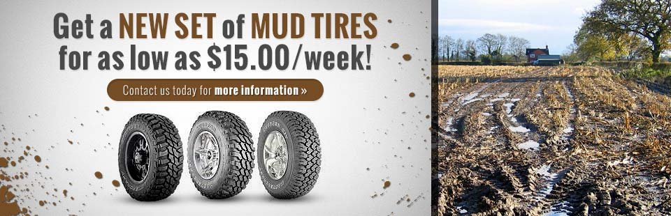 Get a new set of mud tires for as low as $15.00 per week! Contact us today for more information.