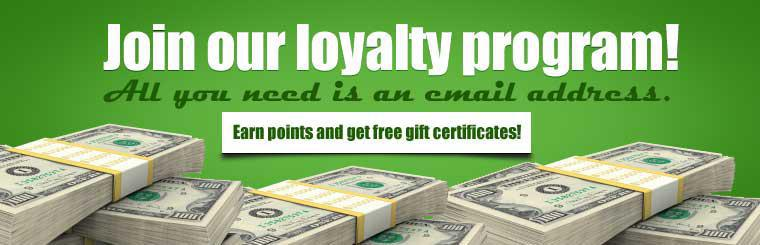 Join our loyalty program - all you need is an email address! Earn points and get free gift certificates! Click here to learn more.