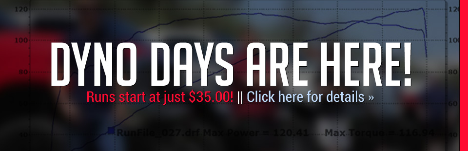 Dyno Days Are Here: Runs start at just $35.00! Click here for details.