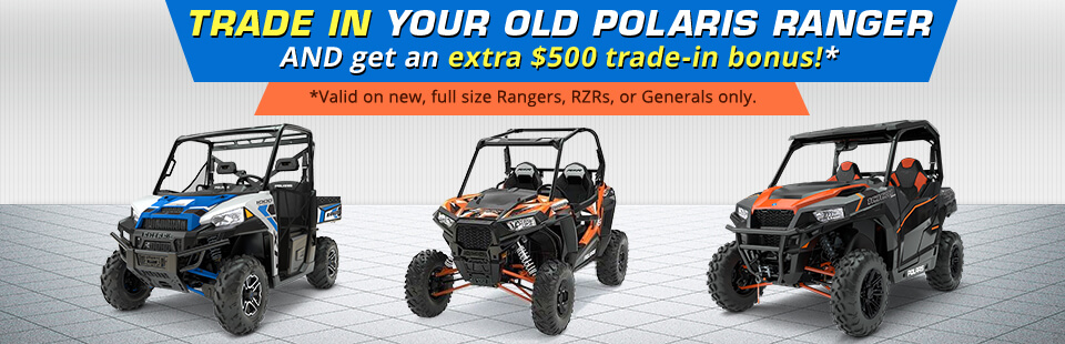 Trade in your old Polaris Ranger and get an extra $500 trade-in bonus! This offer is valid on new, full size Rangers, RZRs, or Generals only.