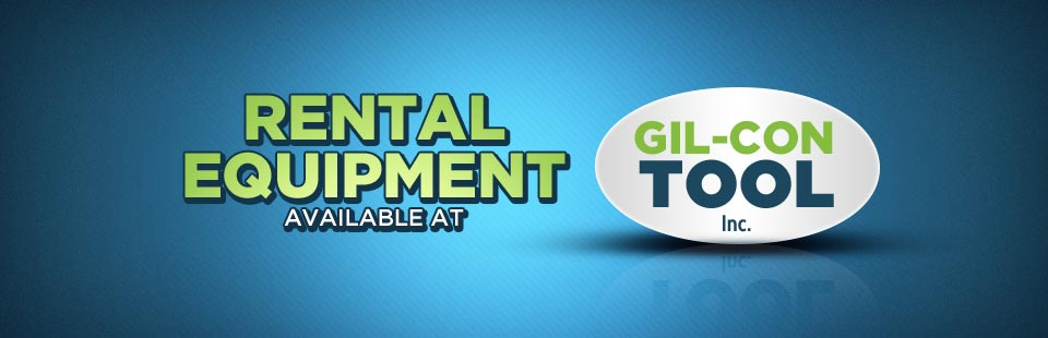 Rental Equipment Available at Gil-Con Tool, Inc.