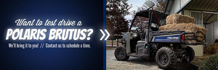 Want to test drive a Polaris BRUTUS? We'll bring it to you! Contact us to schedule a time.
