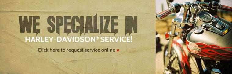 We specialize in Harley-Davidson® service! Click here to request service online.