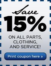 Save 15% on all parts, clothing, and service! Print coupon here.