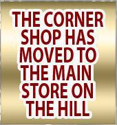 The Corner Shop has moved to the Main Store on the Hill