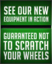 See our new equipment in action. Guaranteed not to scratch your wheels.