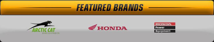 We proudly offer products from Arctic Cat, Honda, and Honda Power Equipment.