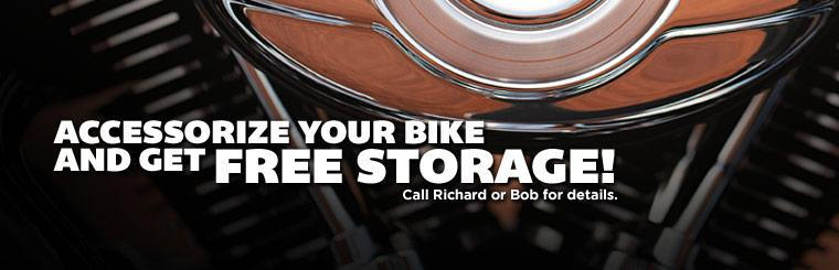Accessorize your bike and get free storage! Call Richard or Bob for details.