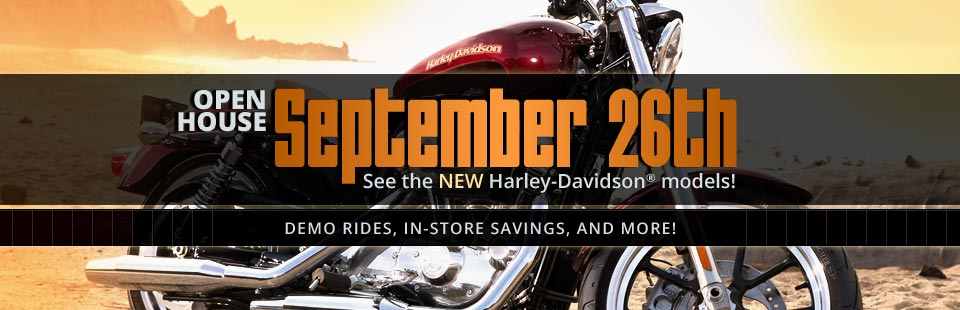 Open House: Join us September 26th to see the new Harley-Davidson® models! Contact us for details.