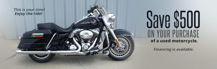 Save $500 on your purchase of a used motorcycle. Financing is available.