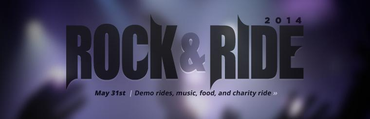 Join us for Rock & Ride 2014 on May 31st! Click here for details.