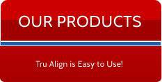 Our Products: Tru Align is Easy to Use!