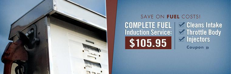 Save on fuel costs with our complete fuel induction service for just $105.95! Click here to print the coupon.
