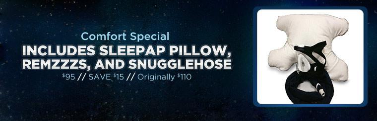 Get our Comfort Special for only $95.00! This offer includes a Sleepap Pillow, RemZzzs, and SnuggleHose. Click here to browse online.
