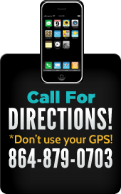 Call for directions! *Don't use your GPS! 864-879-0703.