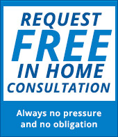 Request a free in-home consultation! Always no pressure and no obligation.