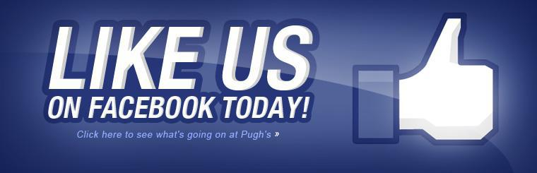 Like us on Facebook today! Click here to see what's going on at Pugh's.