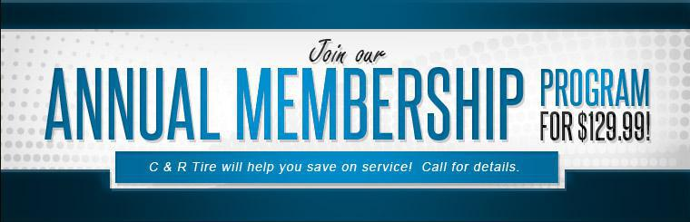 Join our Annual Membership Program for $129.99! C & R Tire will help you save on service! Call for details.