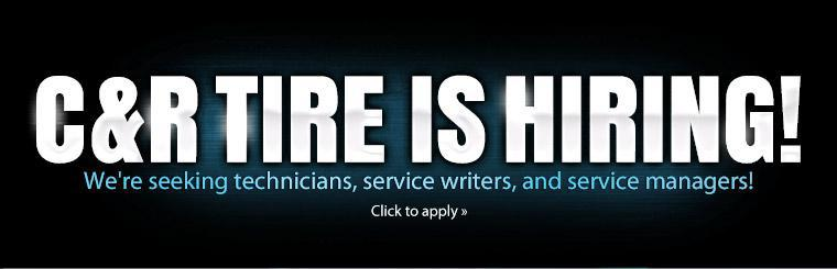 C & R Tire is hiring! We're seeking technicians, service writers, and service managers! Click here to apply.