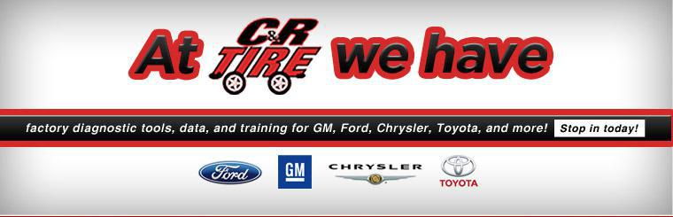 At C&R Tire, we have factory diagnostic tools, data, and training for GM, Ford, Chrysler, Toyota, and more! Stop in today!