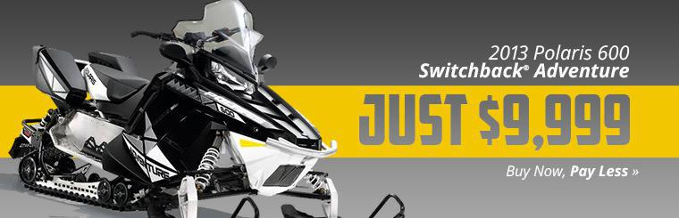 Get the 2013 Polaris 600 Switchback® Adventure for just $9,999!