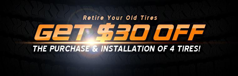 Retire your old tires! Get $30 off the purchase and installation of 4 tires! Click here for a coupon.