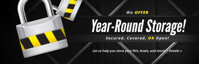 We offer year-round storage! Let us help you store your RVs, boats, and more! Click here for details.