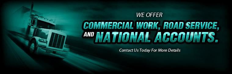 We offer commercial work, road service, and national accounts. Contact us today for more details.