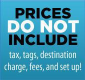 Prices do not include tax, tags, destination charge, fees, and set up!