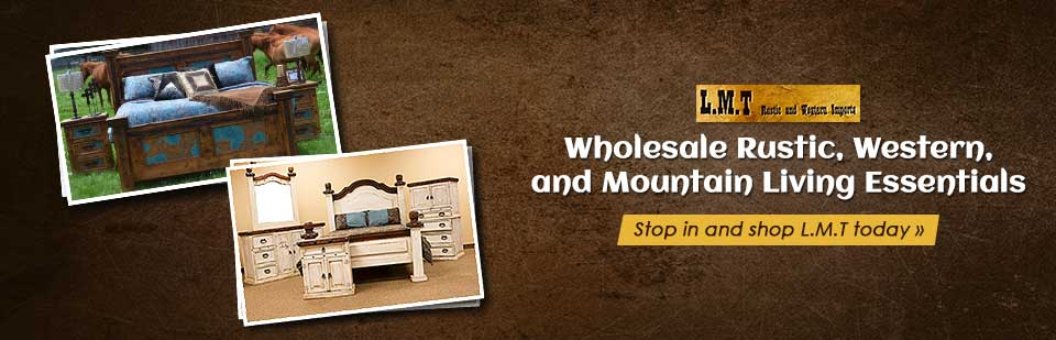 L.M.T Rustic and Western Imports: Stop in and shop wholesale rustic, western, and mountain living essentials.
