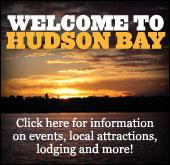 Welcome to Hudson Bay. Click here for more information on events, local attractions, lodging and more!