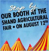 Stop by our booth at the Shand Agricultural Fair on August 12th.