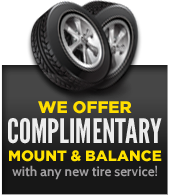 We offer complimentary mount and balance with any new tire service!