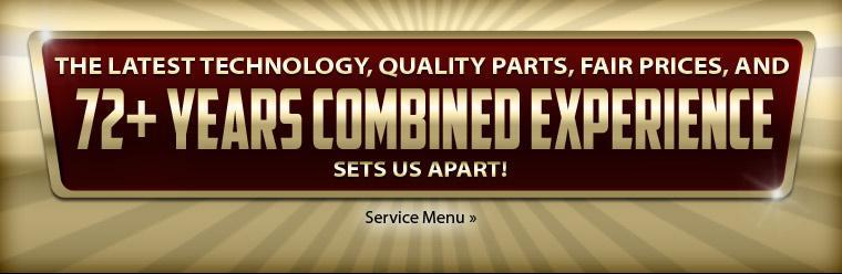 The latest technology, quality parts, fair prices, and 72+ years combined experience sets us apart!